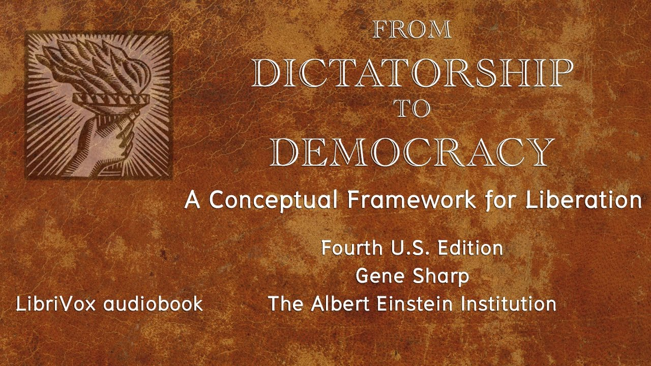From Dictatorship to Democracy, 4th Edition - 2010, Gene sharp, (LibriVox  audiobook)