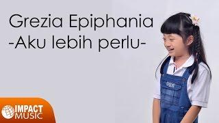 Download Grezia Epiphania - Aku Lebih Perlu - Lagu Rohani