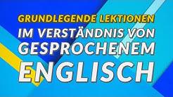 Grundlegende Lektionen im Verständnis von gesprochenem Englisch