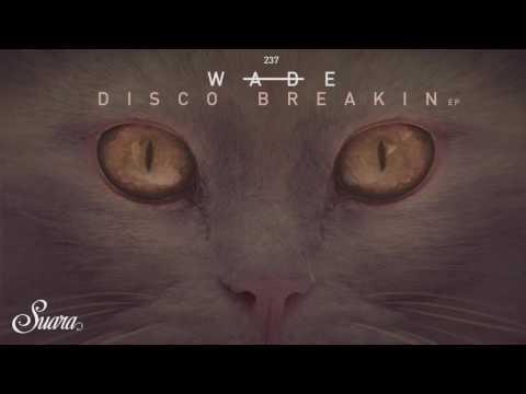 Wade - Disco Breakin (Original Mix) [Suara]
