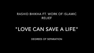 Love Can Save A Life (Acapella Version)  - Rashid Bhikha ft Work of Islamic Relief