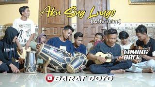 AKU SING LUNGO (AFTERSHINE) - BARAT DOYO TEAM