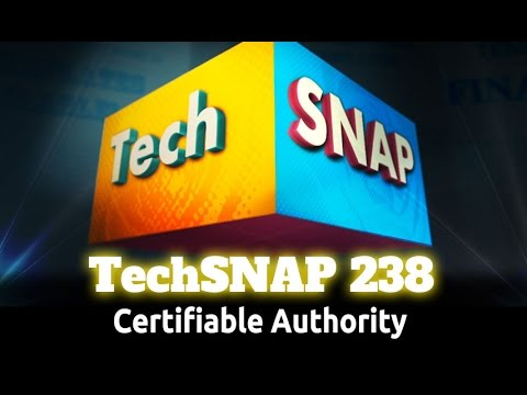 Certifiable Authority | TechSNAP 238
