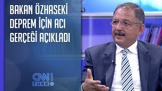 Bakan Özhaseki deprem için acı gerçeği açıkladı