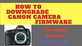 How to downgrade  5D Mark III firmware for Magic Lantern