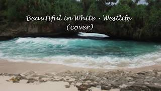 Video Beautiful in White - Westlife (COVER) download MP3, 3GP, MP4, WEBM, AVI, FLV April 2018