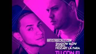Shadow Blow Ft Mozart La Para – Tu Con El Yo Con Ella (2015)