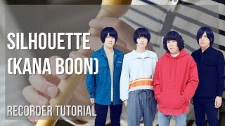How to play Silhouette by Kana Boon on Recorder (Tutorial)