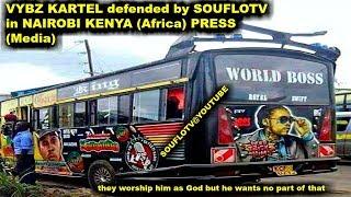 VYBZ KARTEL DEFENDED BY SOUFLOTV IN KENYA NAIROBI PRESS