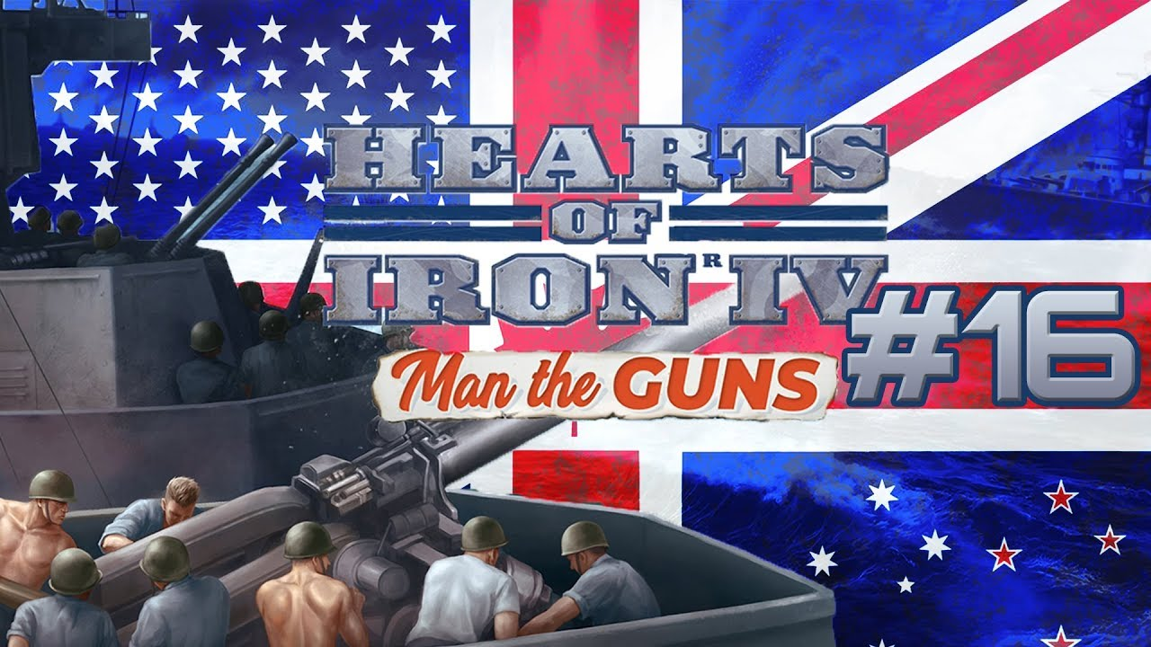 Unite The Anglosphere! - Episode 16 - Hearts Of Iron 4: Man The Guns  Gameplay