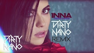 INNA - Gimme Gimme (Dirty Nano Remix)