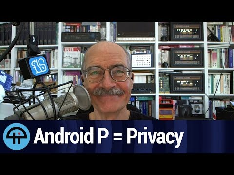 Android P Protects Peoples' Privacy