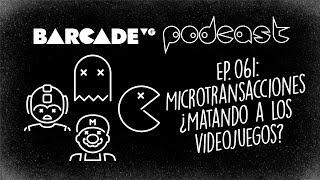 Microtransacciones ¿Matando a los videojuegos? - BarcadeVG Podcast 061