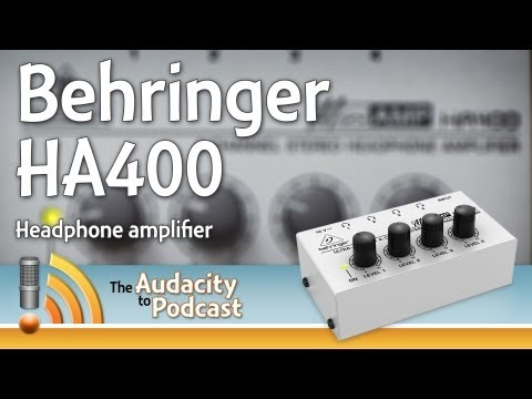 Behringer HA400 headphone amplifier review - THE AUDACITY TO PODCAST