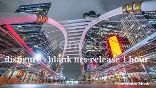 Download disfigure  blank ncs release 1 hour / blank (free audio music)