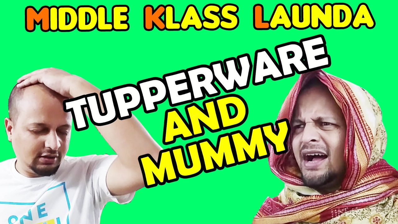 MKL - Middle Klass Launda - Tupperware and Mummy - YouTube