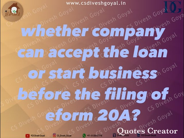 Whether Company can accept loan or start business before filing of e-form 20A?