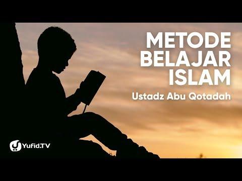 Metode Belajar Islam - Ustadz Abu Qotadah