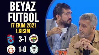 Beyaz Futbol 17 Ekim 2021 1.Kısım (Trabzonspor 3-1 Fenerbahçe / Galatasaray 1-0
