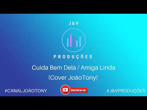 Cuida Bem Dela / Amiga Linda (Cover João Tony)