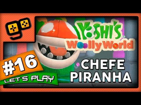 Let's Play: Yoshi's Woolly World - Parte 16 - Chefe Piranha