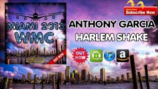 Anthony Garcia - Harlem Shake [incl. COMPILATION MIAMI 2013 WMC WINTER MUSIC CONFERENCE]