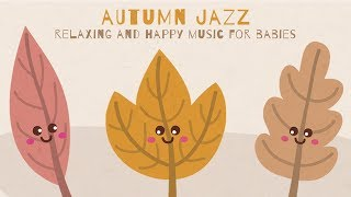 Autumn Jazz Lullabies 2017 - Happy and relaxing music for sleeping - Baby Music