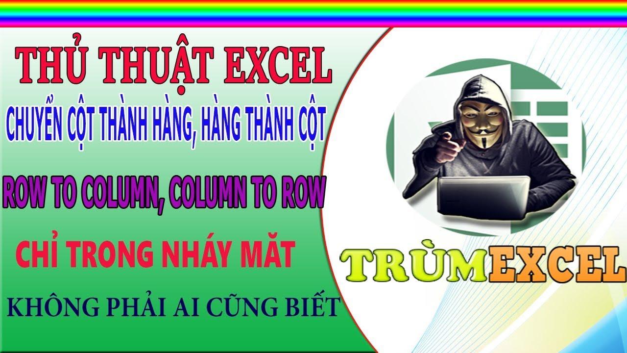 THỦ THUẬT EXCEL- Chuyển HÀNG thành CỘT, CỘT thành HÀNG – ROW to COLUMN, COLUMN to ROW- TRÙM EXCEL