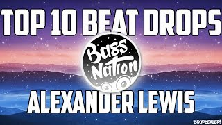 TOP 10 ALEXANDER LEWIS BEAT DROP SONGS! [BASS BOOSTED]! DropDealer!