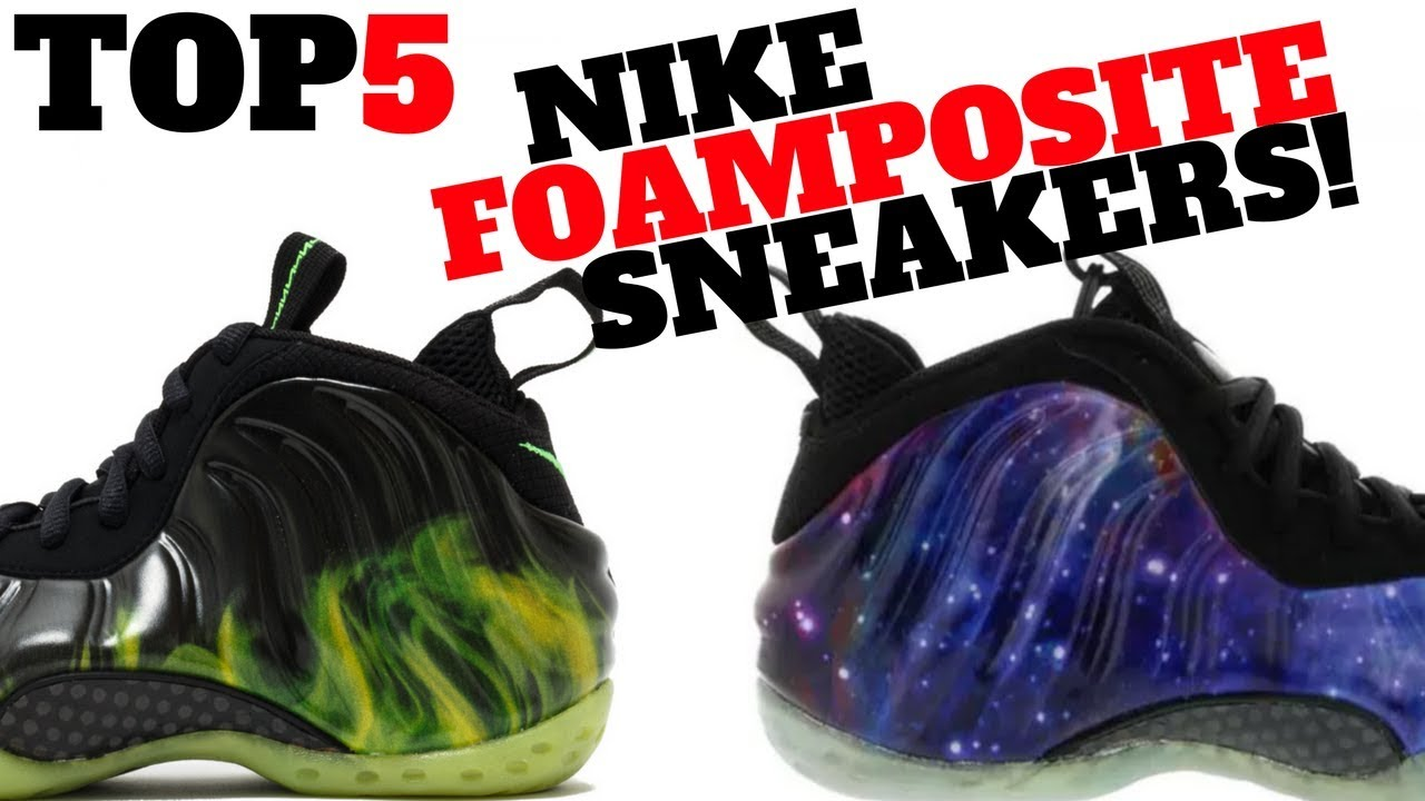 5879375b01f Top 5 NIKE FOAMPOSITE SNEAKERS OF ALL TIME!! - YouTube