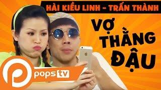 POPS TV | Tuyển Tập Hài Vợ Thằng Đậu - Kiều Linh, Trấn Thành