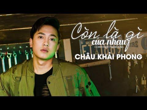 Còn Là Gì Của Nhau | Châu Khải Phong | Official Music Video