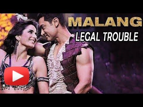 Malang Song - Legal Notice Against Aamir Khan Katrina Kaif
