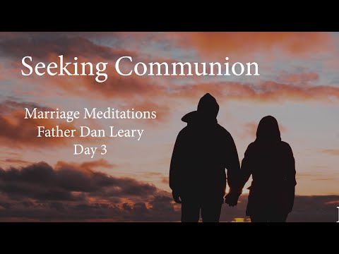 Seeking Communion, Marriage Meditations Day 3 with Father Dan Leary