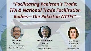 """Facilitating Pakistan's Trade: TFA & National Trade Facilitation Bodies- The Pakistan NTTFC"""