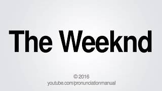 How to Pronounce The Weeknd