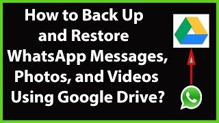 How To Backup and Restore Your WhatsApp Messages, Photos, and videos using Google Drive-2019?