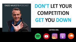 Don't Let The Competition Get You Down - Enzo Mucci Podcast