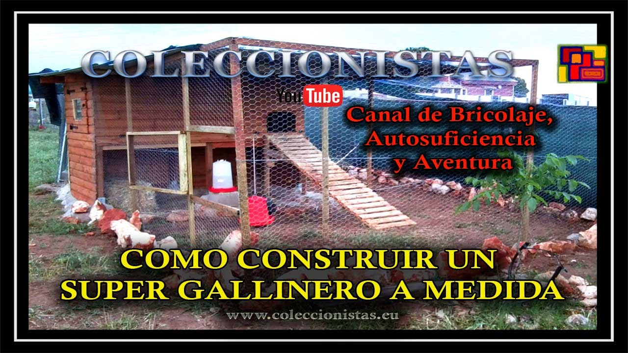 Como construir un super gallinero a medida youtube - Como hacer un gallinero ...