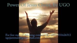 Power Of Jesus Christ, By Ugo