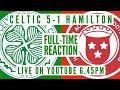 Celtic 5-1 Hamilton | LIVE Full-Time Reaction | Edouard Steals The Show