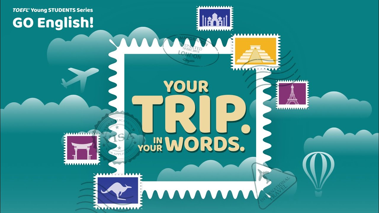 Your Trip In Your Words / TOEFL GO English Project