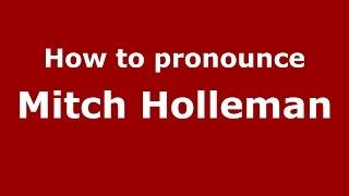 How to pronounce Mitch Holleman (American English/US) PronounceNames.com