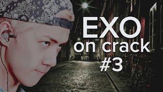 EXO ON CRACK #3 │ yehet the movie