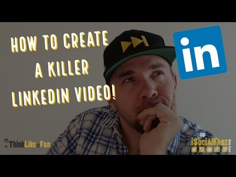 How To Create  A Killer Linkedin Video