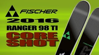 Core Shot 2016 Fischer Ranger 98 Ti Ski Preview