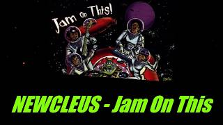 NEWCLEUS - Jam On This - (Old Skool Back In Session)