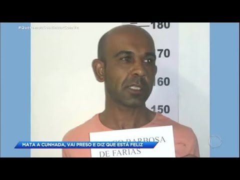 Homem é preso por matar ex-cunhada e diz estar feliz