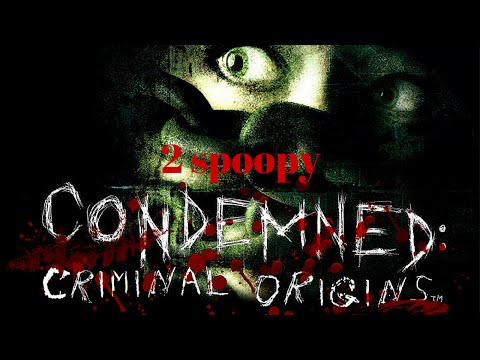 2 spoopy - Condemned Criminal Origins (PC)