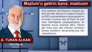 Ahmet Turan Alkan - Mazlum'u getirin bana; mazluum